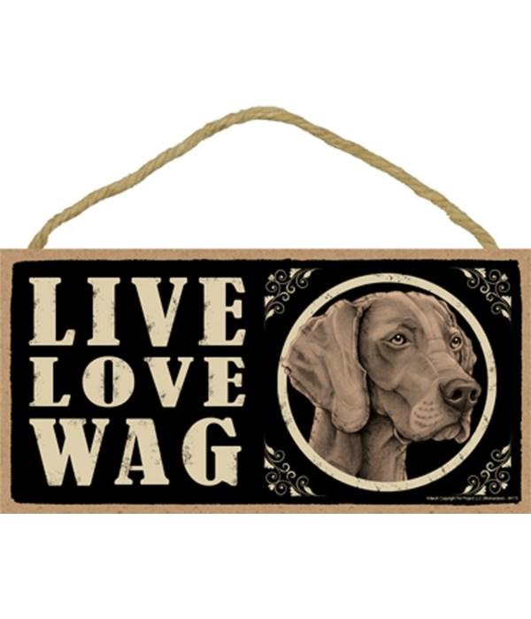 Weimaraner  Live Love Wag 5x10 plaque