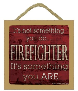 Firefighter is something you are 5 x 5 s