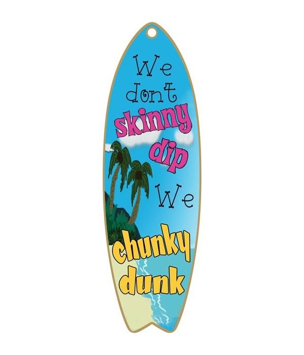 We don't skinny dip Surfboard