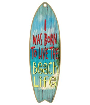 Born to live the beach life Surfboard