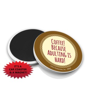 Coffee! because adulting is hard!