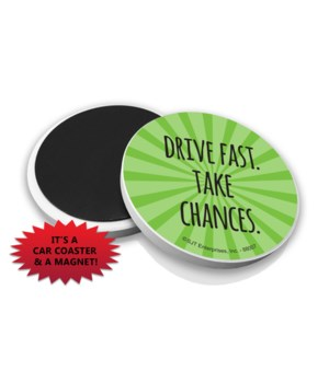 Drive fast. Take chances.