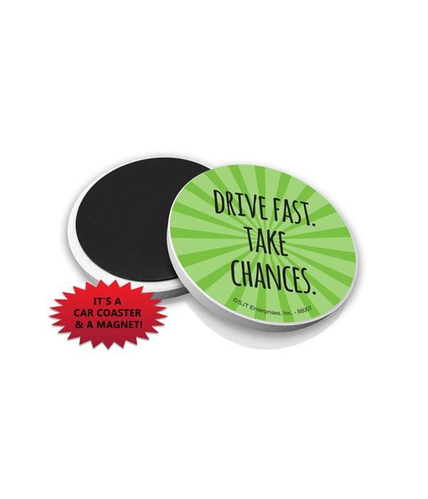 Drive fast. Take chances.