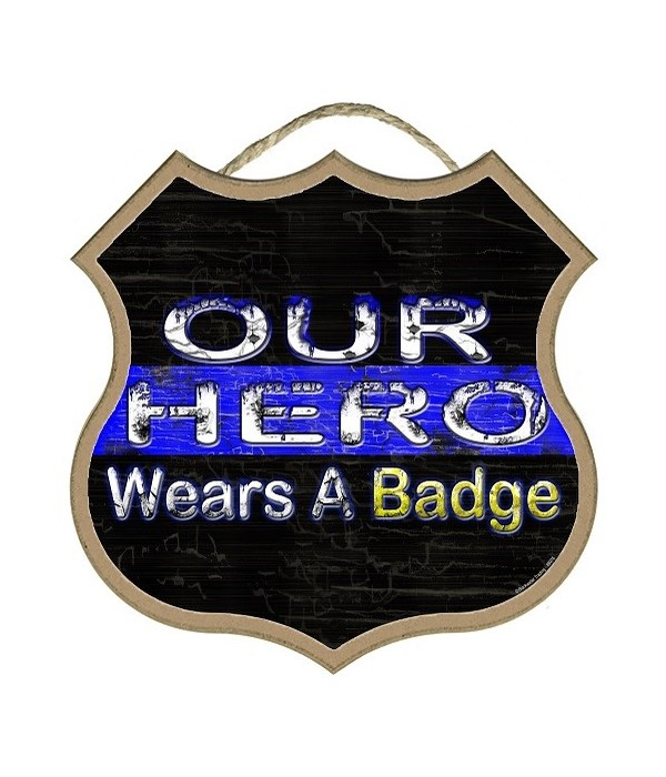 """Our Hero Wears A Badge 10"""""""