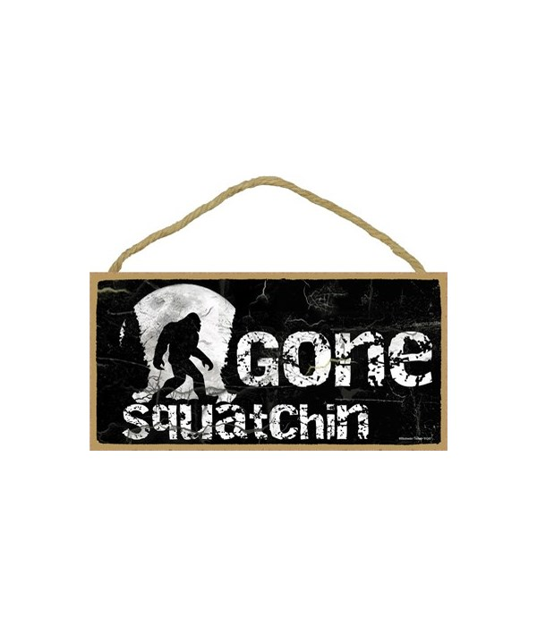 """Gone Squatchin-black 5"""" x 10"""" wood plaqu"""