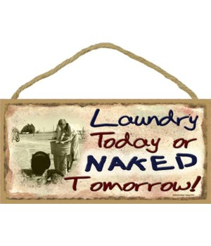 "Laundry today or naked tomorrow 5"" x 10"""