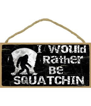 "I would rather be squatchin-black 5"" x 1"
