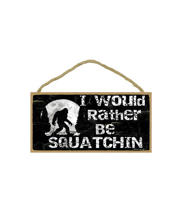 """I would rather be squatchin-black 5"""" x 1"""