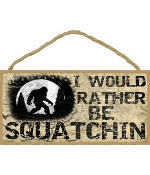 I would rather be squatchin-Primitive 5""