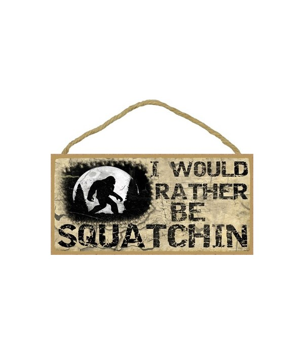 """I would rather be squatchin-Primitive 5"""""""