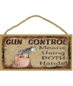 "Gun Control means using both hands 5"" x"