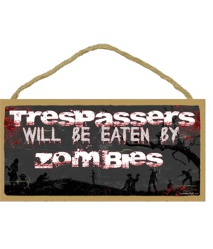 Trespassers Will Be Eaten By Zombies 5""