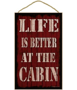 *10 x 16 Life is better at the cabin - re