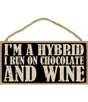 I'm a Hybrid I run on Chocolate and Wine