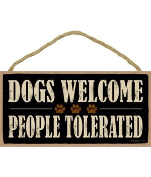 Dogs Welcome People Tolerated 5x10