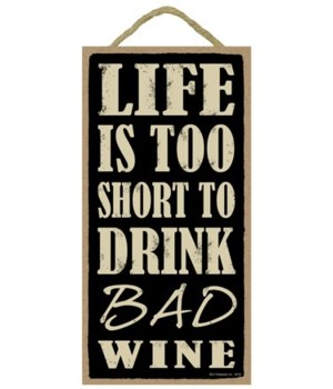 Life is too short to drink bad wine  5x1
