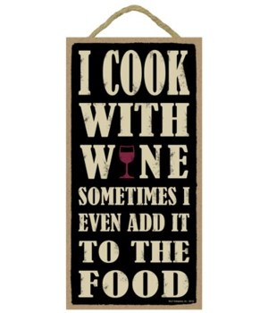 I cook with wine sometimes I even add it