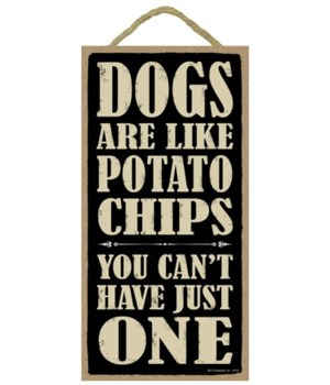 Dogs are like potato chips you can't hav