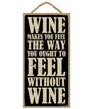 Wine makes you feel the way your ought t