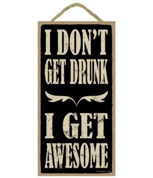 I don't get drunk I get awesome 5x10