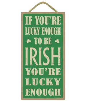 If you're lucky enough to be Irish, you'