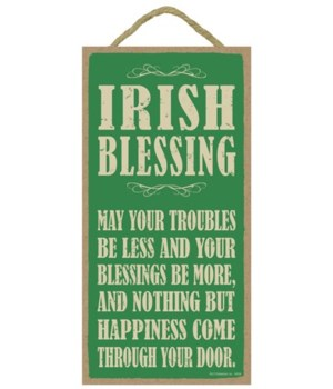 Irish Blessing:  May your troubles be le