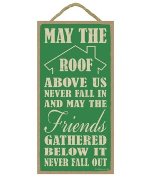 May the roof above us never fall in and