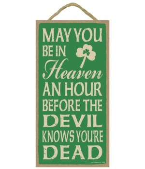 May you be in heaven an hour before the