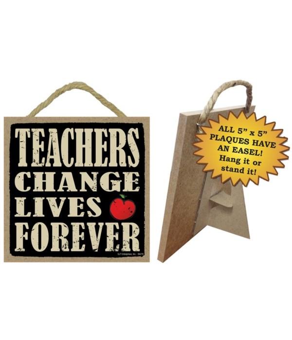 Teachers change lives forever  5x5