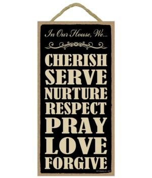 In our house, We… cherish, serve, nurture, respect, pray, love, forgive.