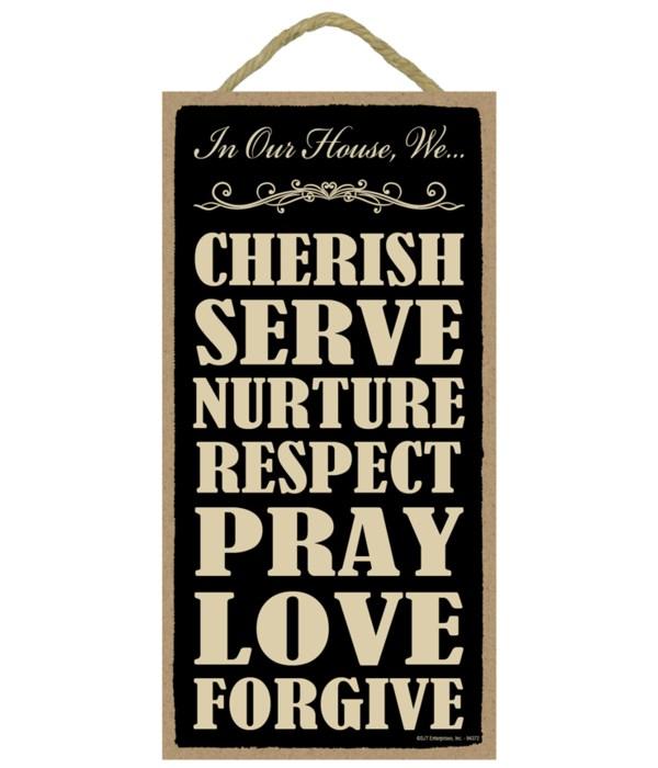 In our house, We... cherish, serve, nurture, respect, pray, love, forgive.