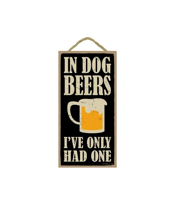 In dog beers, I've only had one 5x10