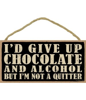I'd give up chocolate but I'm not a quit