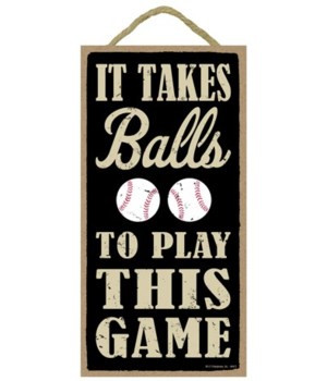It takes balls to play this game (baseba