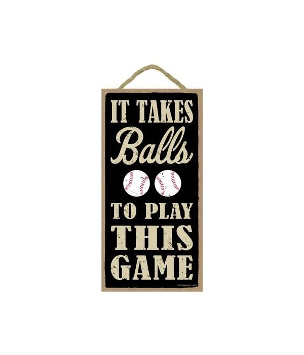 It takes balls to play this game (baseba