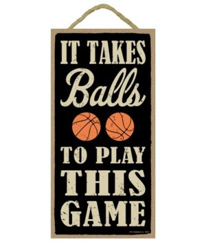 It takes balls to play this game (basket