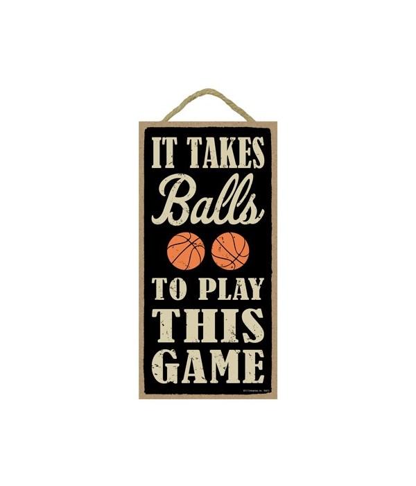 It takes balls to play this game (basket