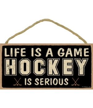 Life is a game, (hockey) is serious 5x10