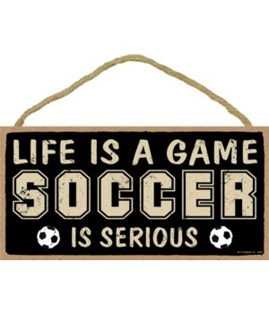 Life is a game, (soccer) is serious 5x10