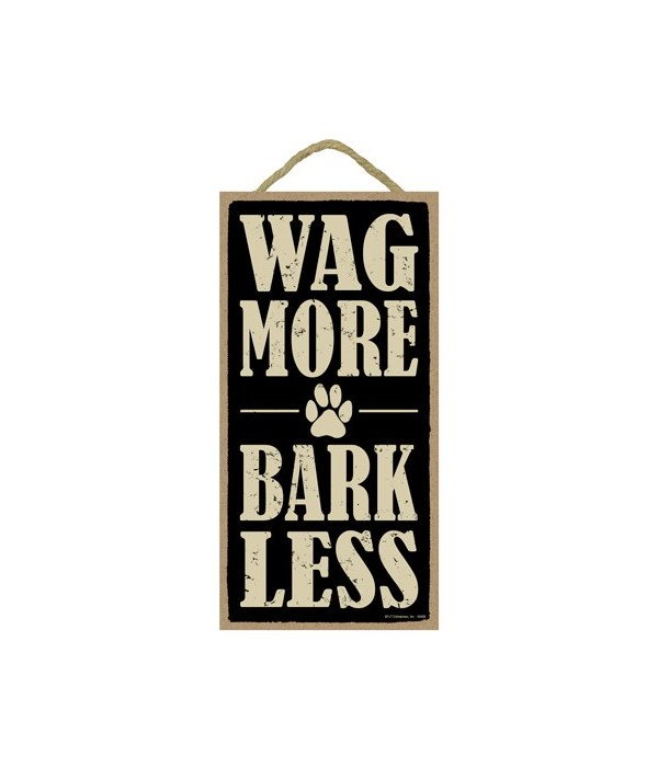 Wag more bark less 5x10