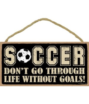 Soccer - Don't go through life without g