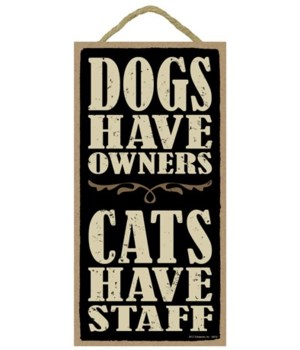 Dogs have owners. Cats have staff.  5x10