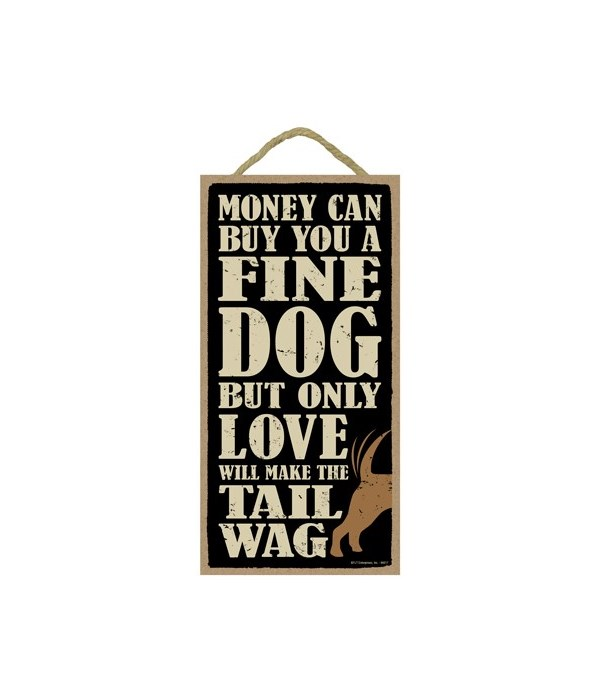Money can buy a fine dog but only love w