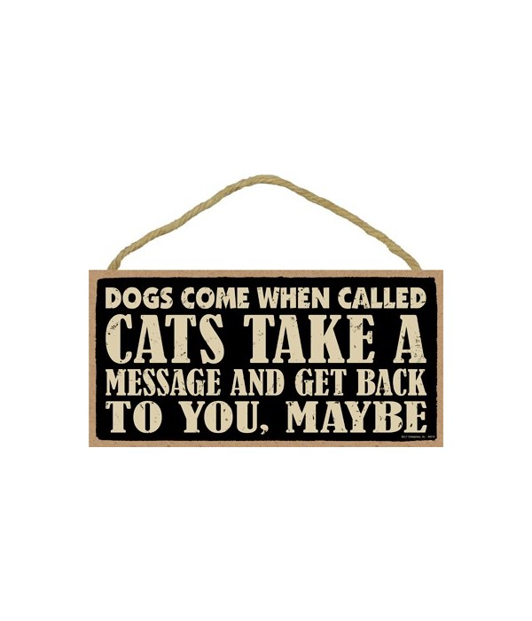 Dogs come when called. Cats take a messa
