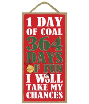 1 Day of coal - 364 Days of fun - I will