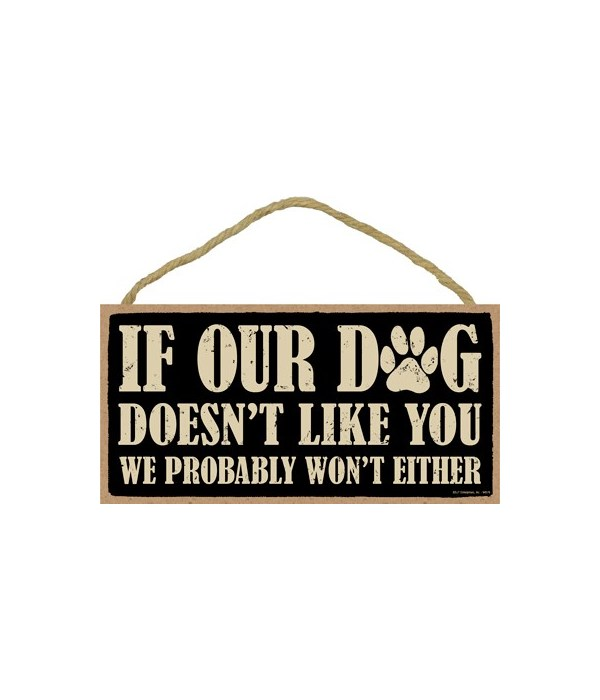 If our dog doesn't like you, we probably