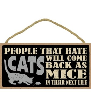 People that hate cats will come back as