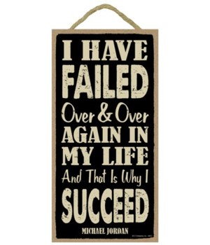 I have failed over and over again in my