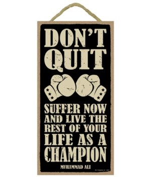 Don't quit.  Suffer now and live the res