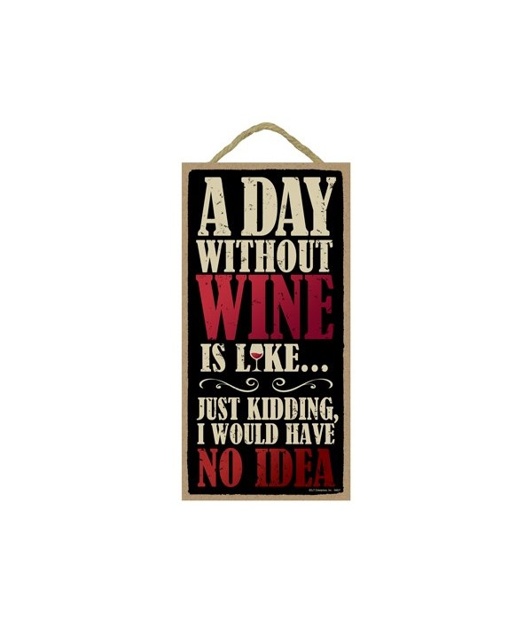 A day without wine is like… Just kidding